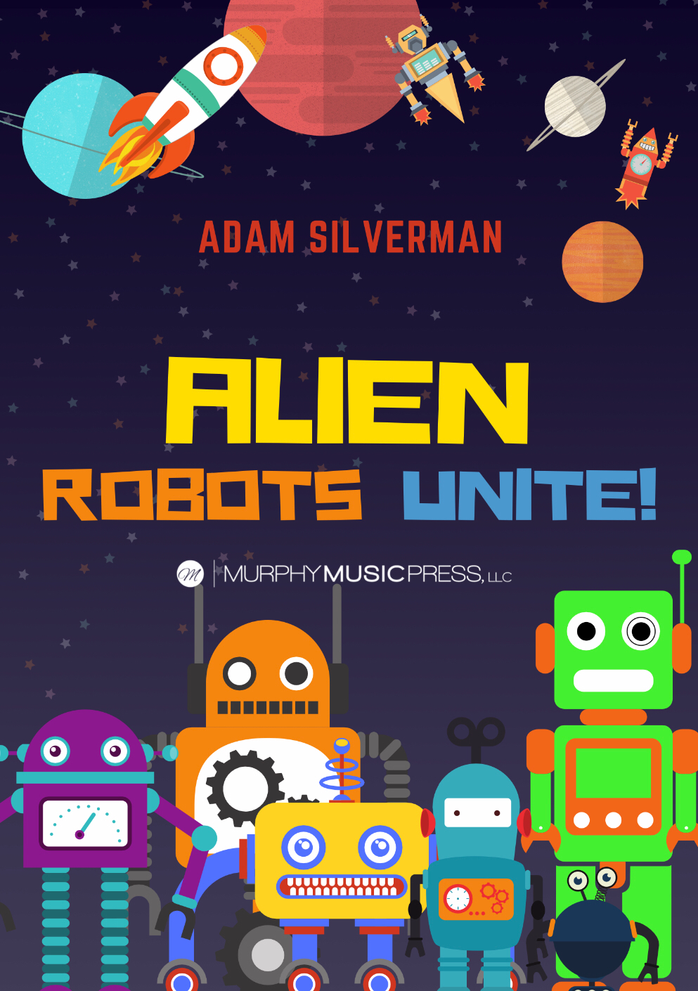 Alien Robots Unite! by Adam Silverman