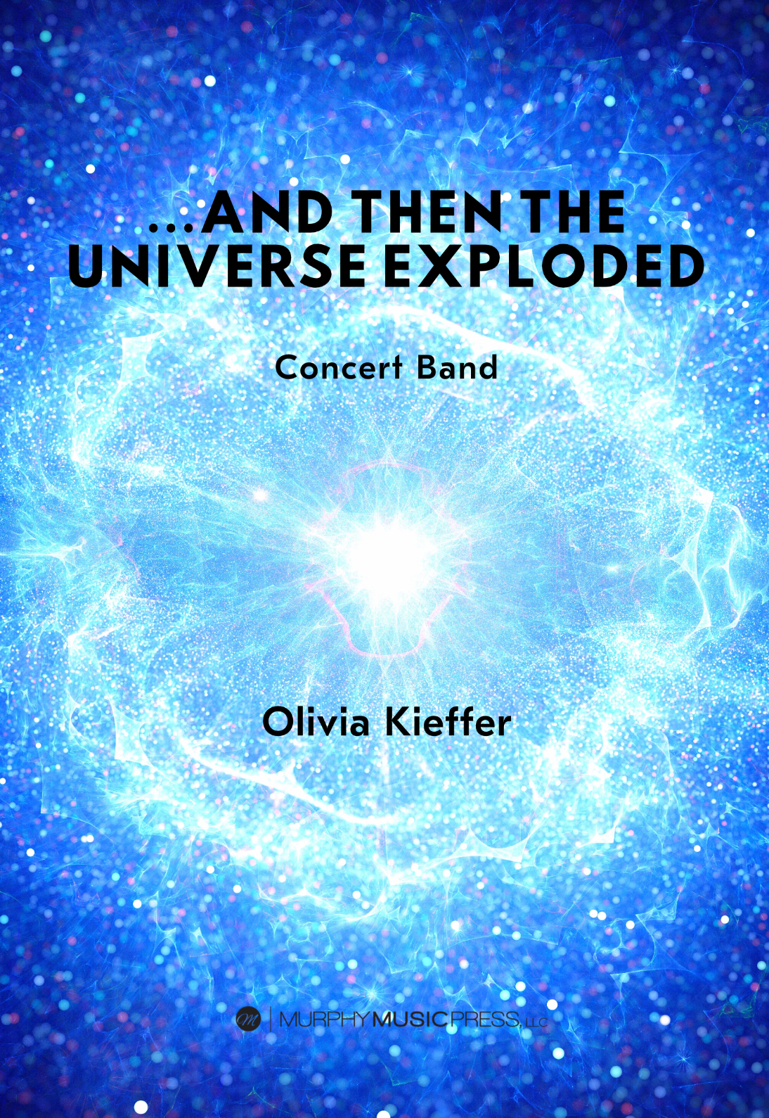 ...and Then The Universe Exploded by Olivia Kieffer