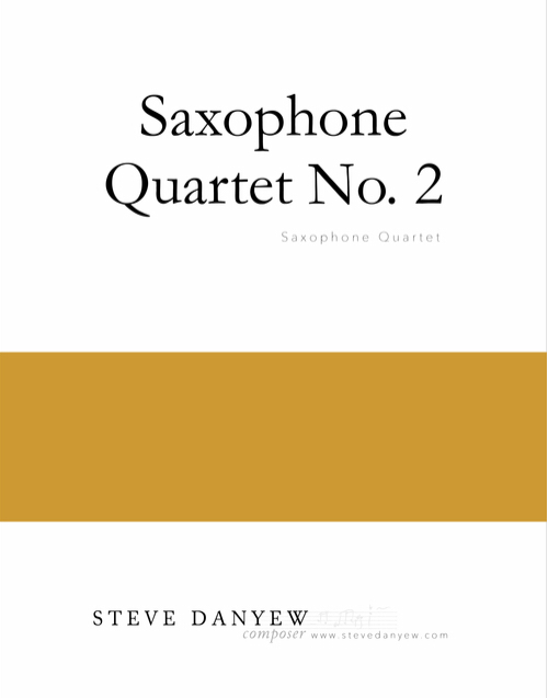 Saxophone Quartet No. 2 by Steve Danyew