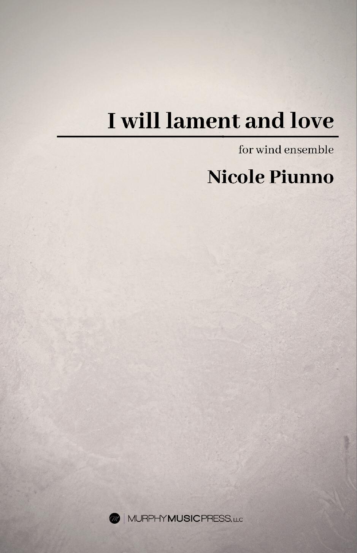 I Will Lament And Love by Nicole Piunno