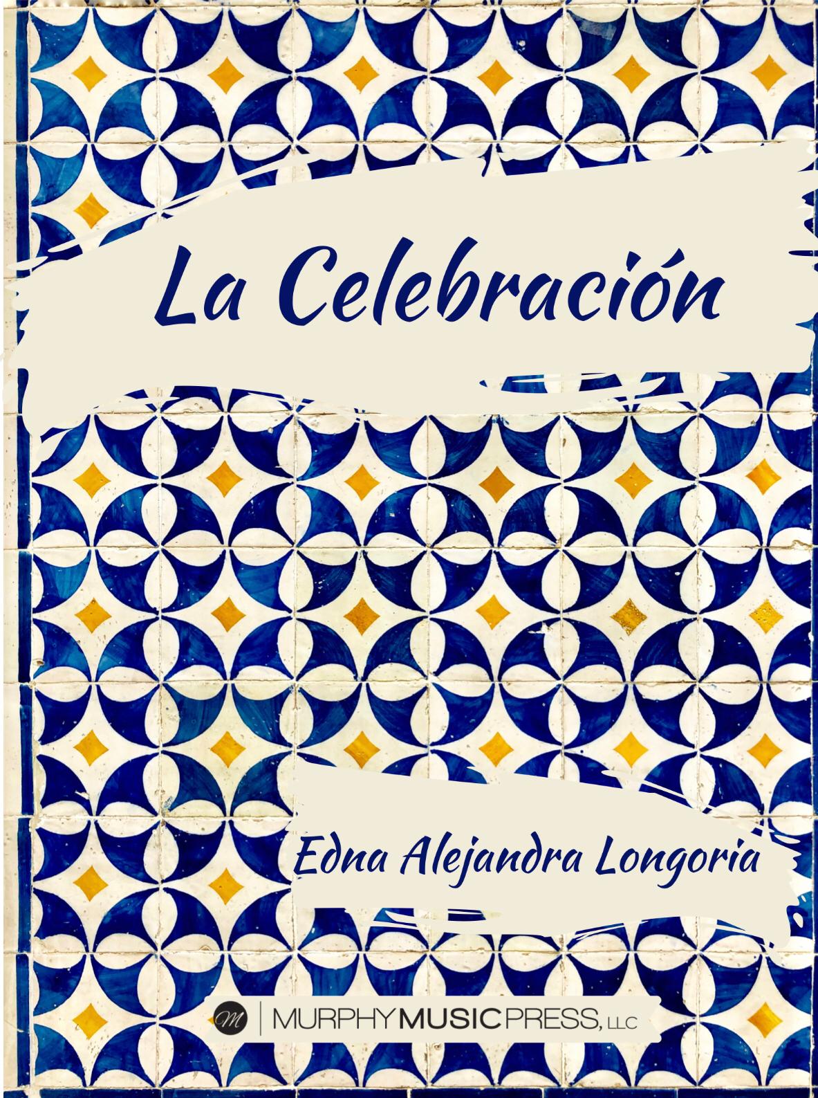 La Celebración (Score Only) by Edna Alejandra Longoria