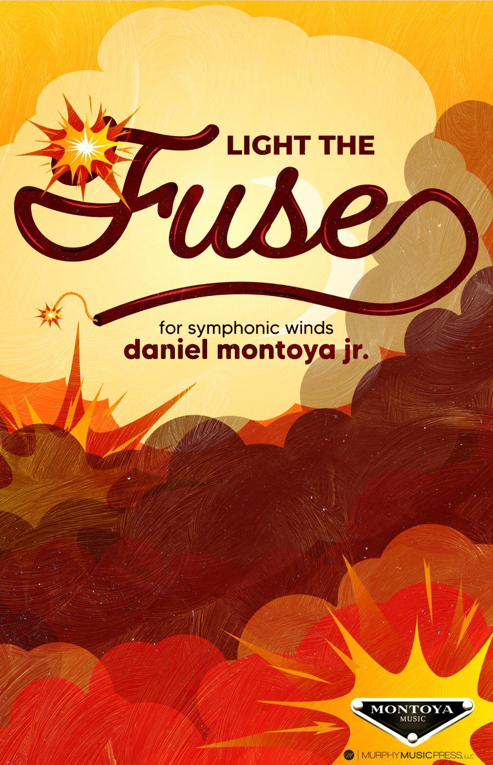Light The Fuse by Daniel Montoya Jr.